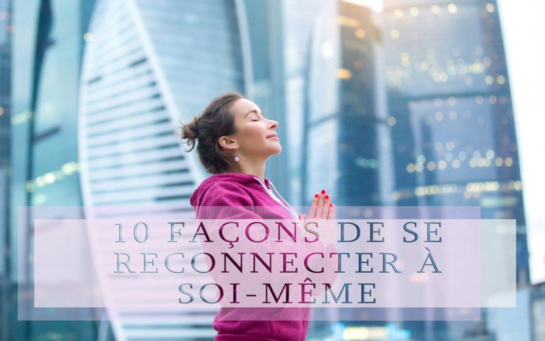 10 façons de se reconnecter à soi-même